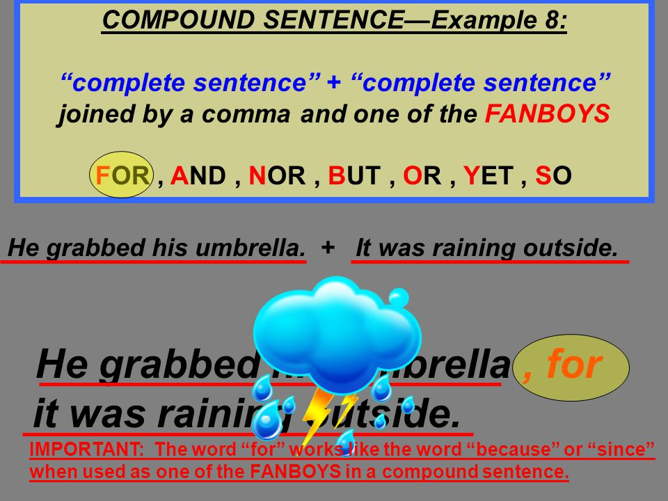 """I studied for the test. + I know I will do well. I studied for the test, so I know I will do well. COMPOUND SENTENCE—Example 7: """"complete sentence"""" +"""