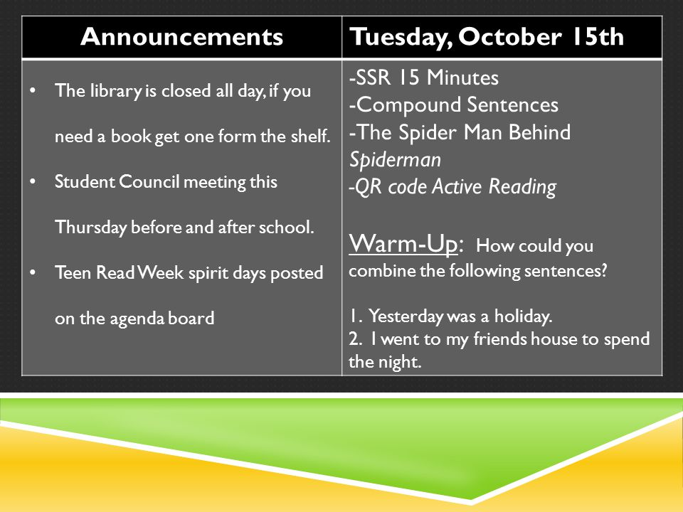AnnouncementsTuesday, October 15th The library is closed all day, if you need a book get one form the shelf.