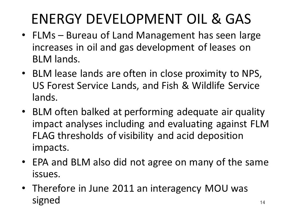 14 ENERGY DEVELOPMENT OIL & GAS FLMs – Bureau of Land Management has seen large increases in oil and gas development of leases on BLM lands.