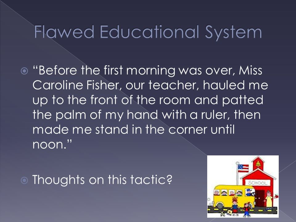 " ""Before the first morning was over, Miss Caroline Fisher, our teacher, hauled me up to the front of the room and patted the palm of my hand with a r"
