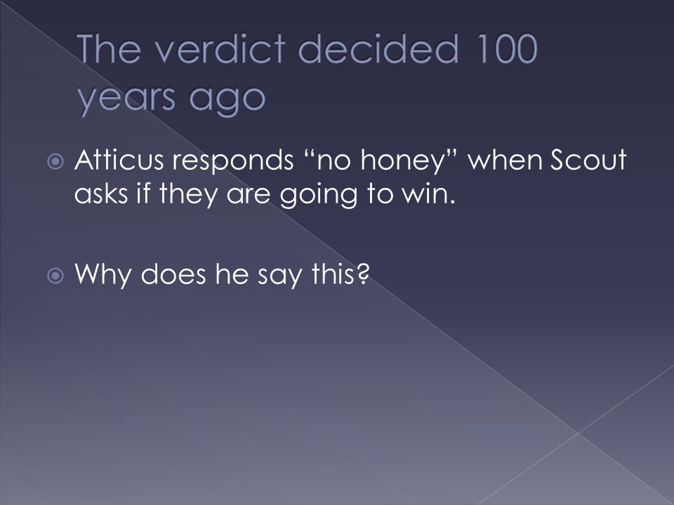 " Atticus responds ""no honey"" when Scout asks if they are going to win.  Why does he say this?"