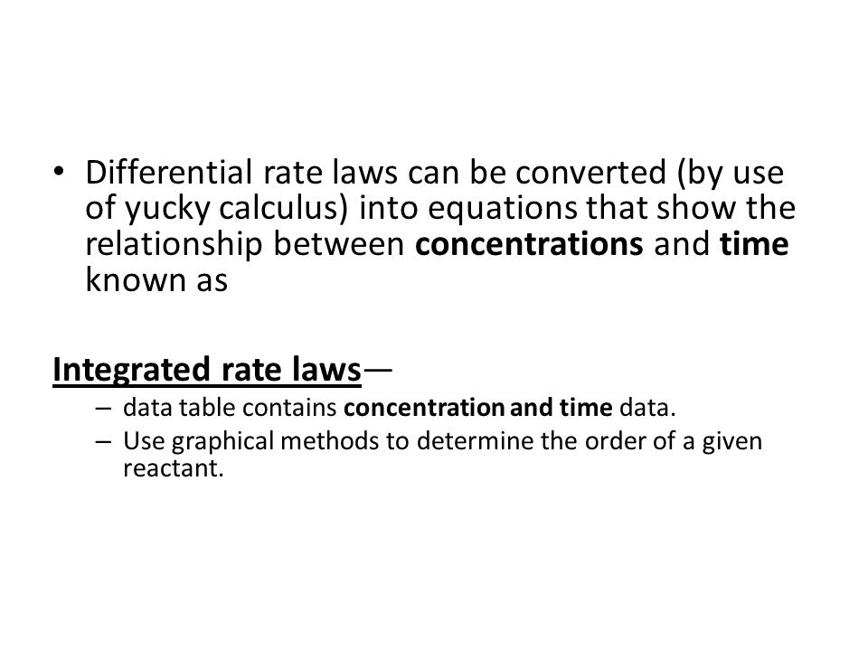 Differential rate laws can be converted (by use of yucky calculus) into equations that show the relationship between concentrations and time known as