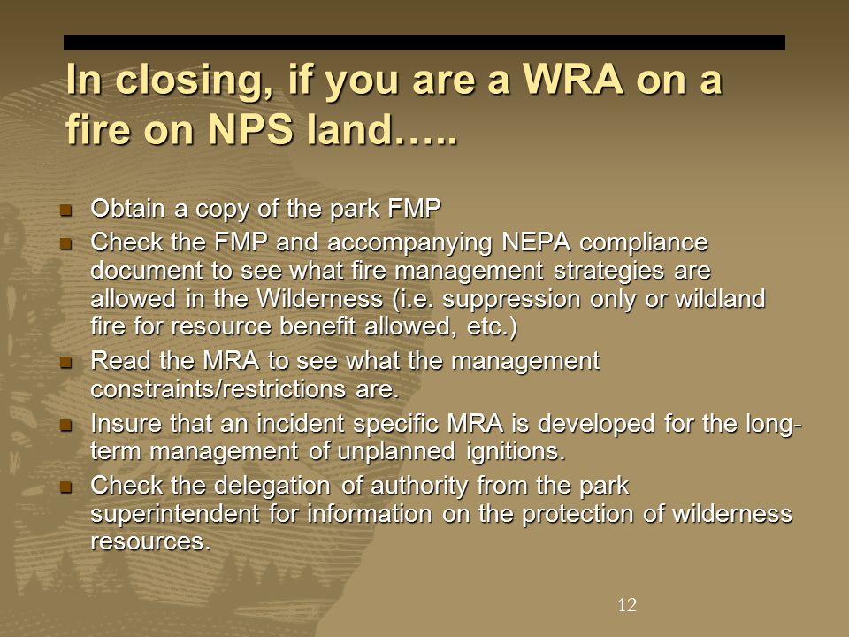 In closing, if you are a WRA on a fire on NPS land…..