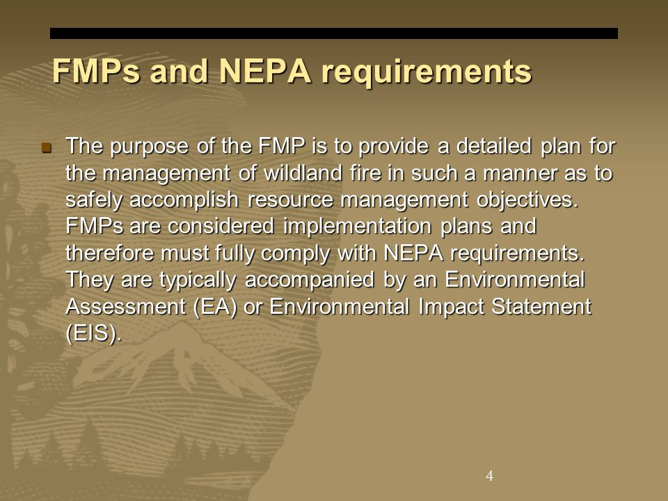 FMPs and NEPA requirements The purpose of the FMP is to provide a detailed plan for the management of wildland fire in such a manner as to safely accomplish resource management objectives.