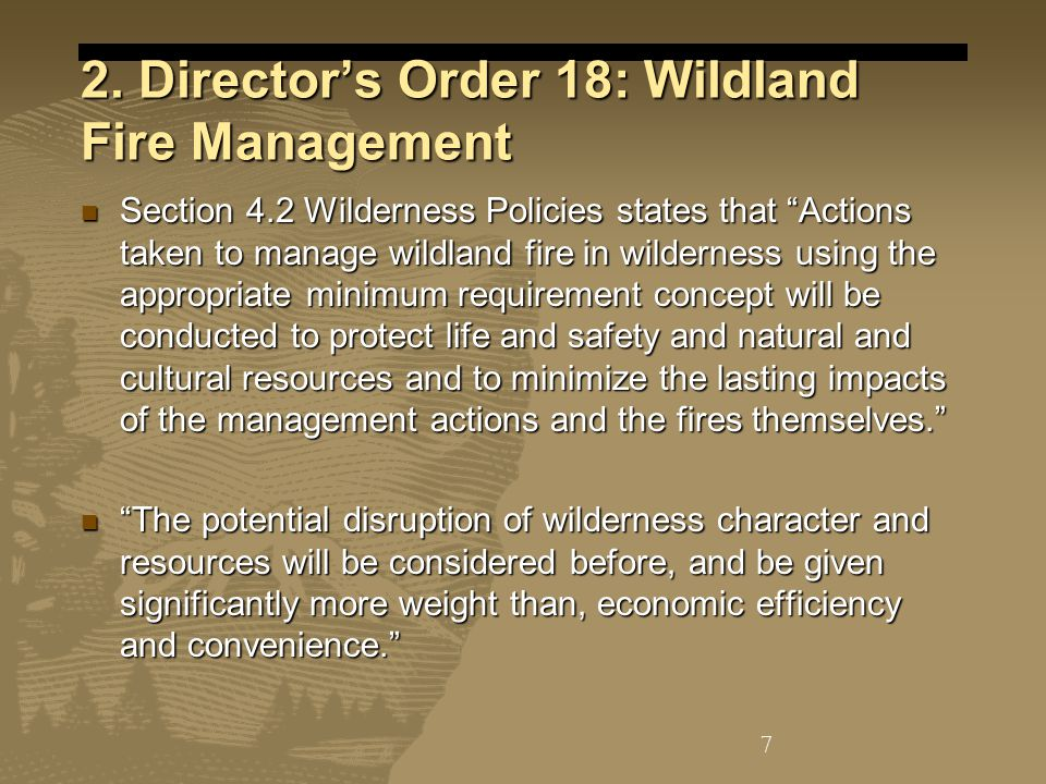 """2. Director's Order 18: Wildland Fire Management Section 4.2 Wilderness Policies states that """"Actions taken to manage wildland fire in wilderness usin"""