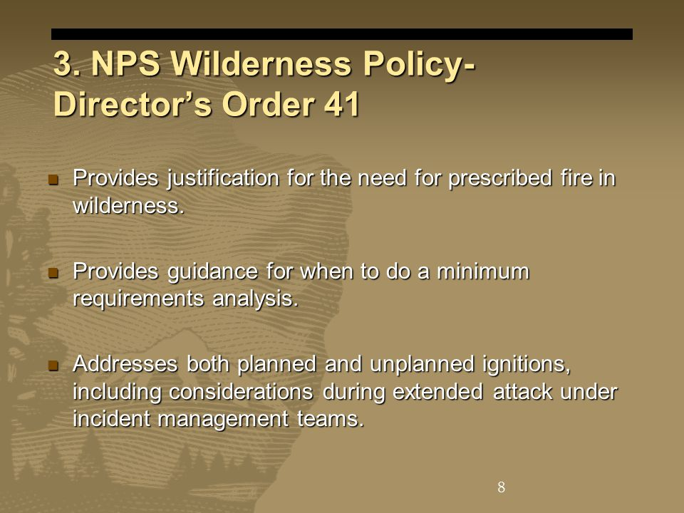 3. NPS Wilderness Policy- Director's Order 41 Provides justification for the need for prescribed fire in wilderness. Provides justification for the ne