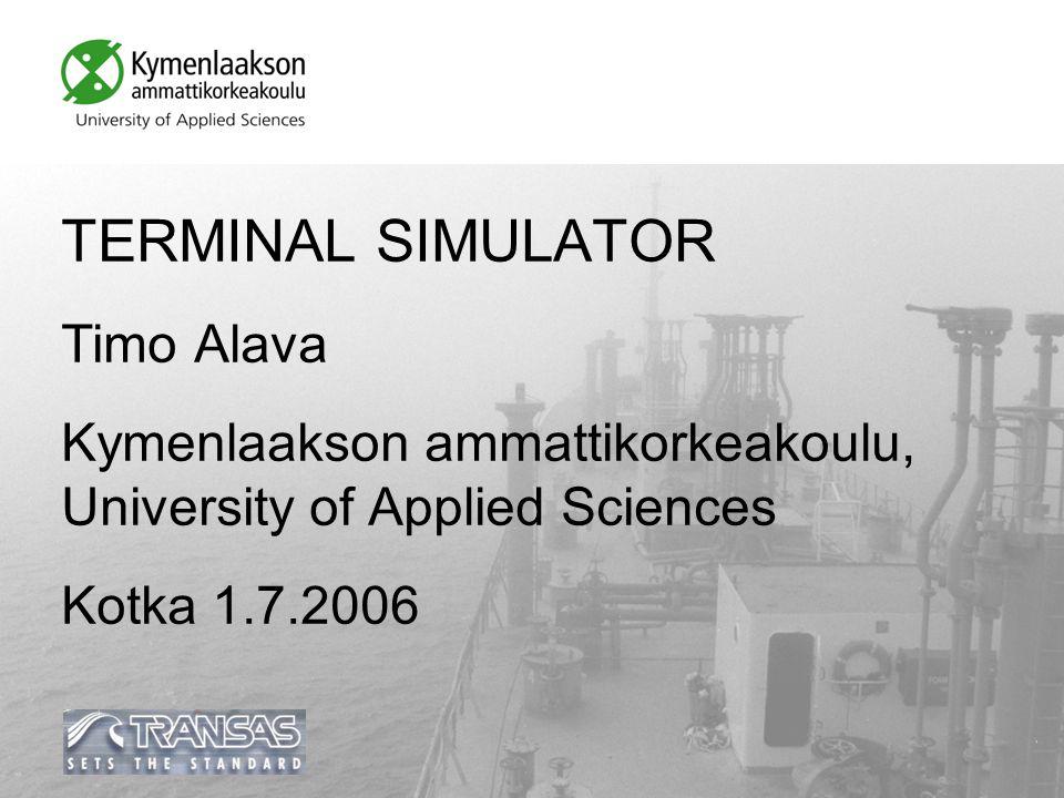 TERMINAL SIMULATOR Timo Alava Kymenlaakson ammattikorkeakoulu, University of Applied Sciences Kotka 1.7.2006