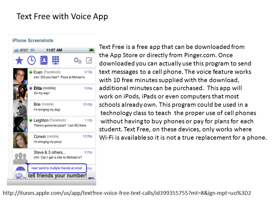 Text Free with Voice App Text Free is a free app that can be downloaded from the App Store or directly from Pinger.com. Once downloaded you can actual