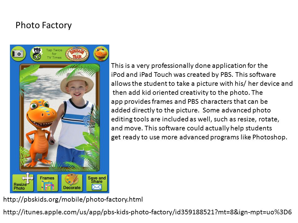 Photo Factory This is a very professionally done application for the iPod and iPad Touch was created by PBS.