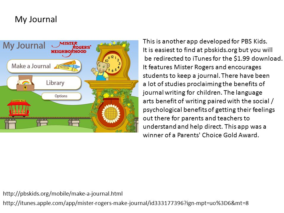 My Journal This is another app developed for PBS Kids. It is easiest to find at pbskids.org but you will be redirected to iTunes for the $1.99 downloa