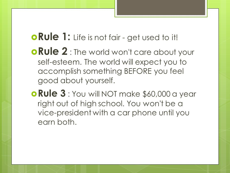  Rule 1: Life is not fair - get used to it.