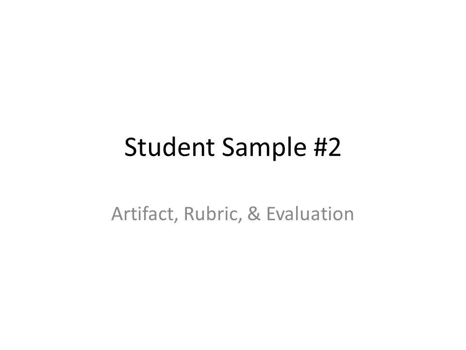 Student Sample #2 Artifact, Rubric, & Evaluation