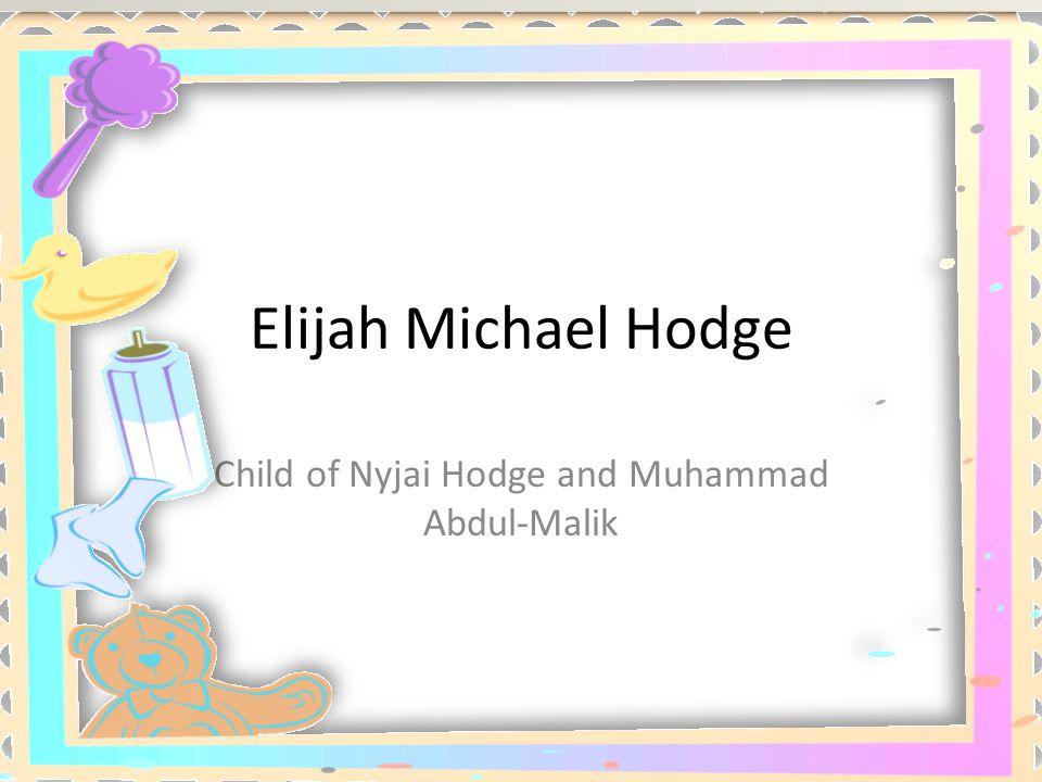 Elijah Michael Hodge Child of Nyjai Hodge and Muhammad Abdul-Malik