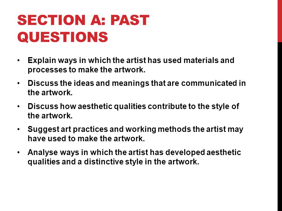 SECTION A: PAST QUESTIONS Explain ways in which the artist has used materials and processes to make the artwork.