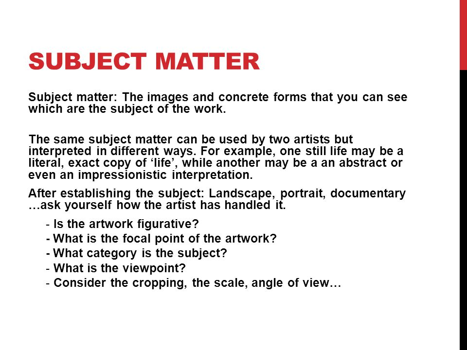 SUBJECT MATTER Subject matter: The images and concrete forms that you can see which are the subject of the work.