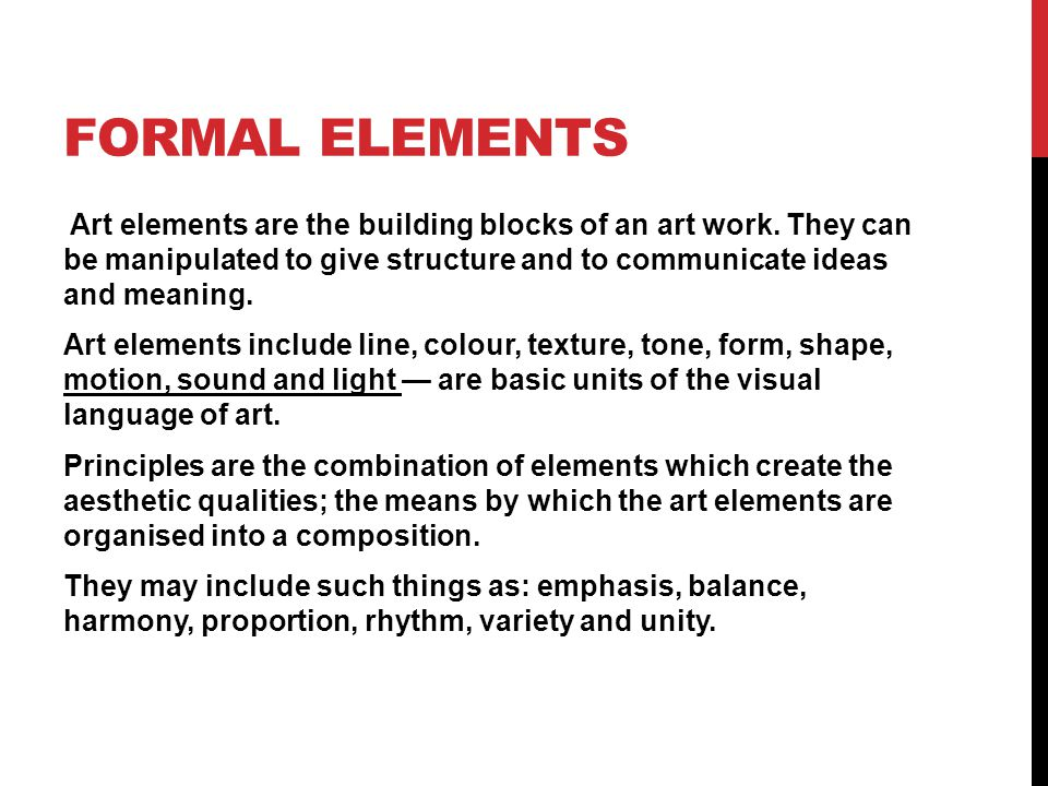FORMAL ELEMENTS Art elements are the building blocks of an art work.
