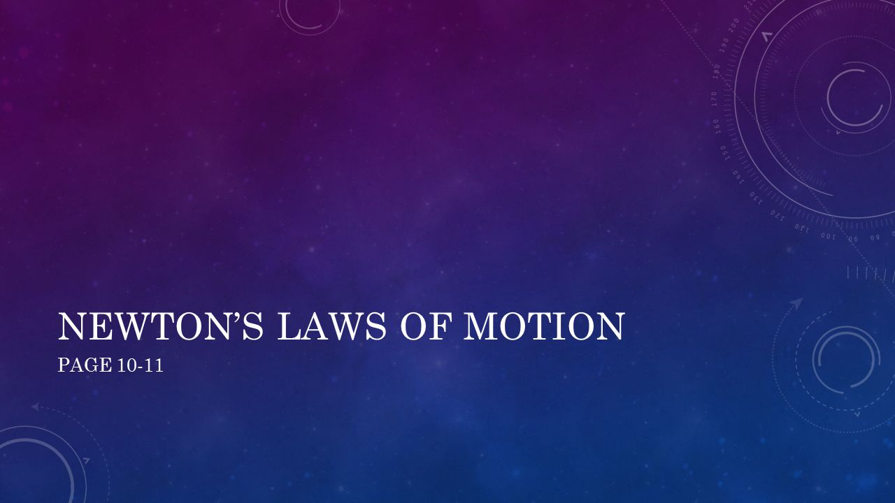 NEWTON'S LAWS OF MOTION PAGE 10-11