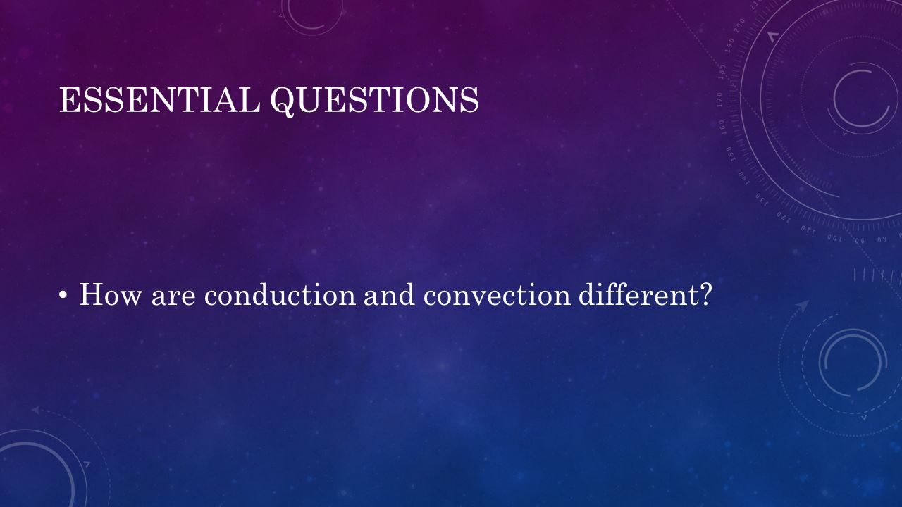 ESSENTIAL QUESTIONS How are conduction and convection different?