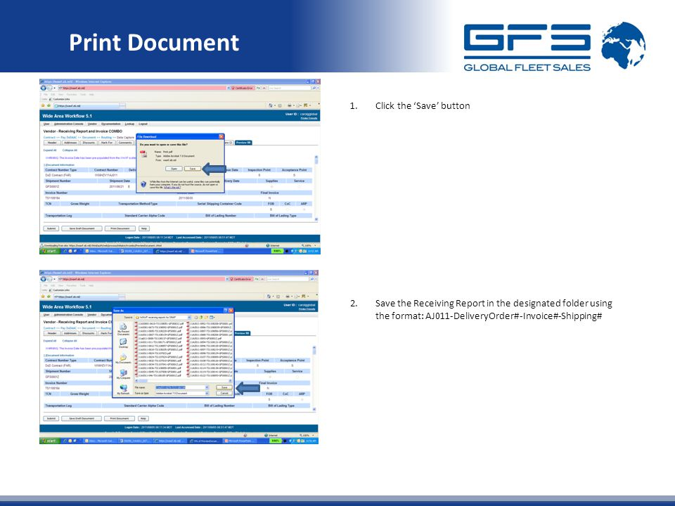 Print Document 1.Click the 'Save' button 2.Save the Receiving Report in the designated folder using the format: AJ011-DeliveryOrder#-Invoice#-Shipping#