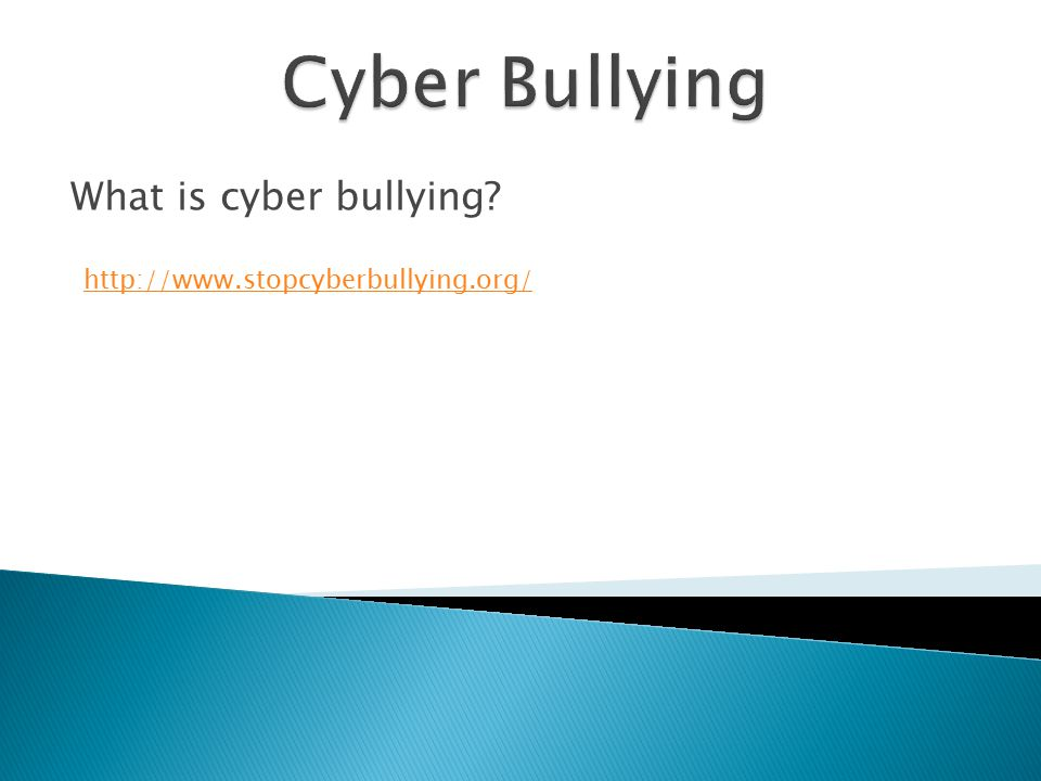 What is cyber bullying? http://www.stopcyberbullying.org/