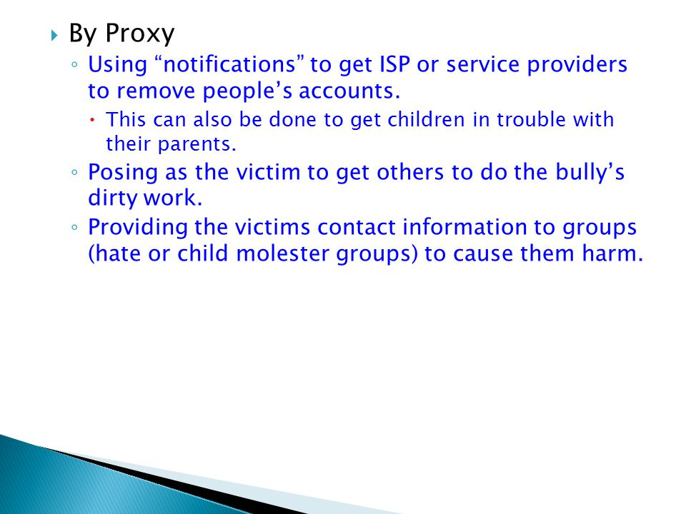  By Proxy ◦ Using notifications to get ISP or service providers to remove people's accounts.