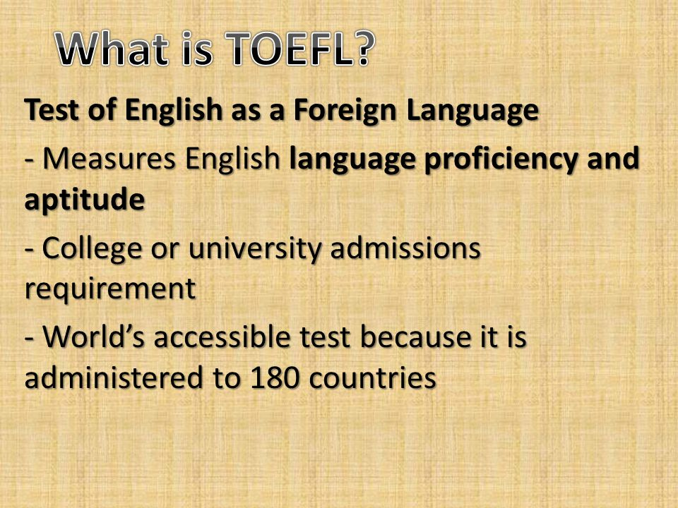 Test Of English as a Foreign Language What is TOEFL Types of TOEFL Sections of TOEFL iBT TOEFL iBT test Reading Listening Speaking Writing Academic Skills