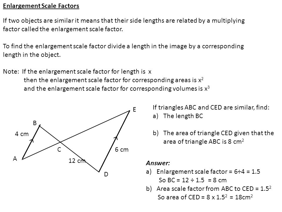 Enlargement Scale Factors A B C D E If two objects are similar it means that their side lengths are related by a multiplying factor called the enlarge