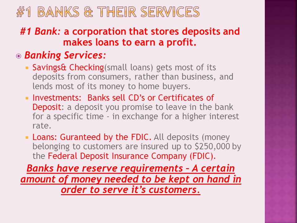 #1 Bank: a corporation that stores deposits and makes loans to earn a profit.