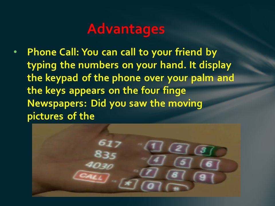 Phone Call: You can call to your friend by typing the numbers on your hand.