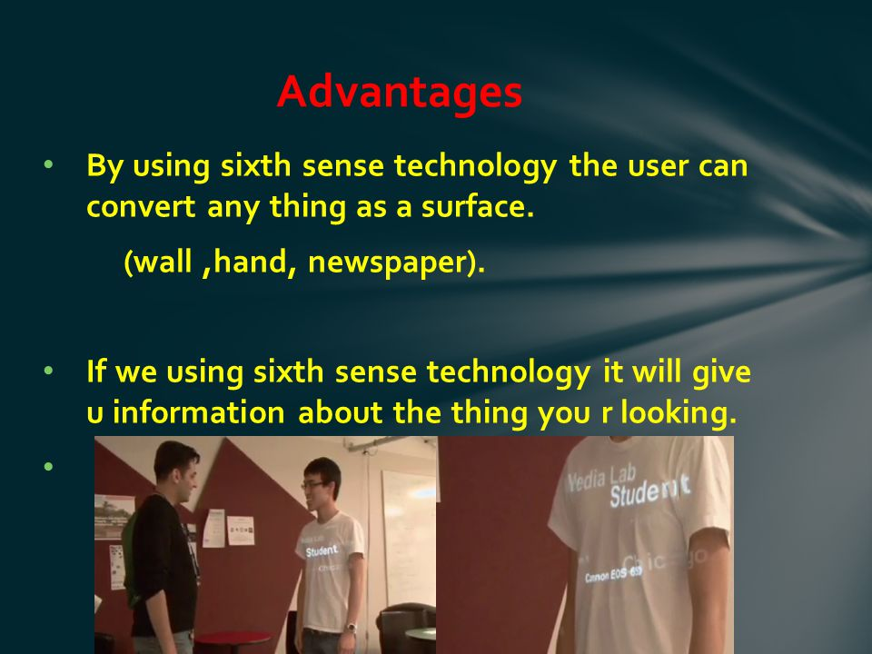 By using sixth sense technology the user can convert any thing as a surface.