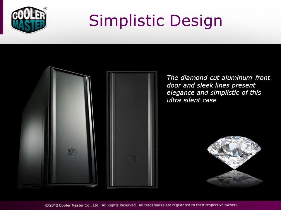 Simple & Elegant Diamond cut aluminum front doorI/O panel and top fan exhaust can be sealed with sliding covers to reduce noise and keep dust out Stylish rubber stands High Precision Diamond Cut