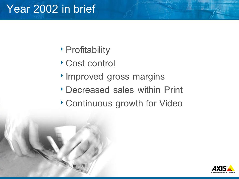 Year 2002 in brief  Profitability  Cost control  Improved gross margins  Decreased sales within Print  Continuous growth for Video