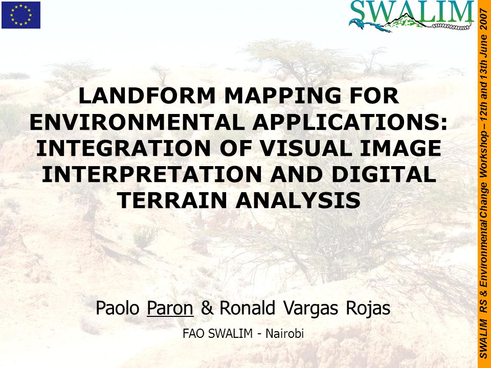 SWALIM RS & Environmental Change Workshop – 12th and 13th June 2007 LANDFORM MAPPING FOR ENVIRONMENTAL APPLICATIONS: INTEGRATION OF VISUAL IMAGE INTER