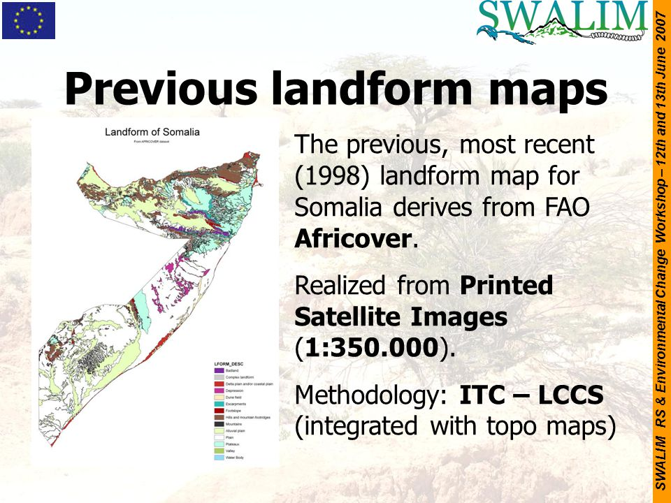 SWALIM RS & Environmental Change Workshop – 12th and 13th June 2007 Previous landform maps The previous, most recent (1998) landform map for Somalia d