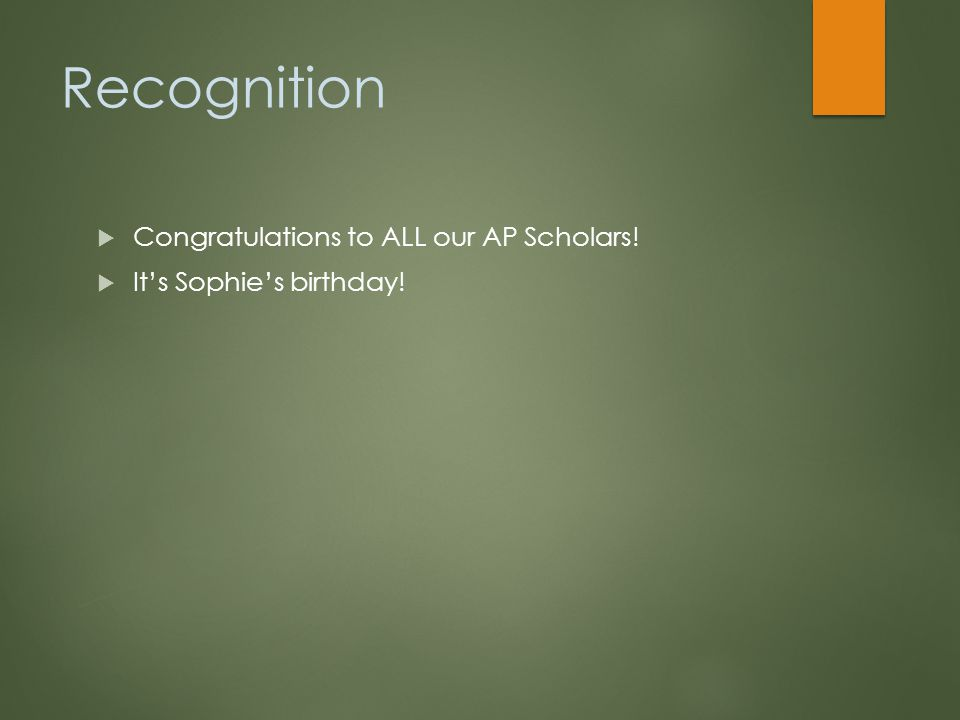 Recognition  Congratulations to ALL our AP Scholars!  It's Sophie's birthday!