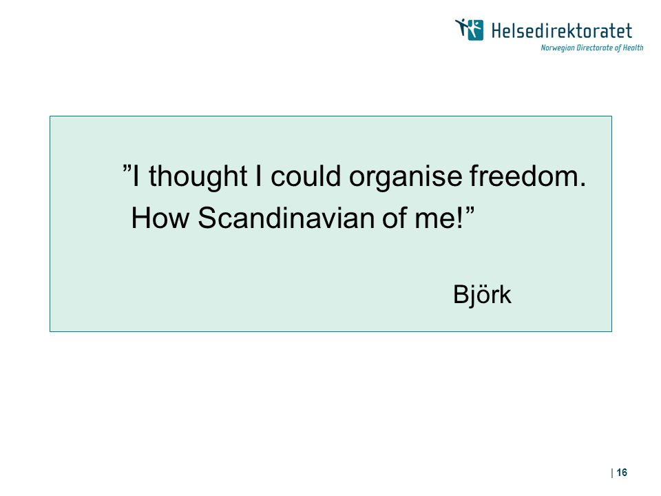 "| 16 ""I thought I could organise freedom. How Scandinavian of me!"" Björk"
