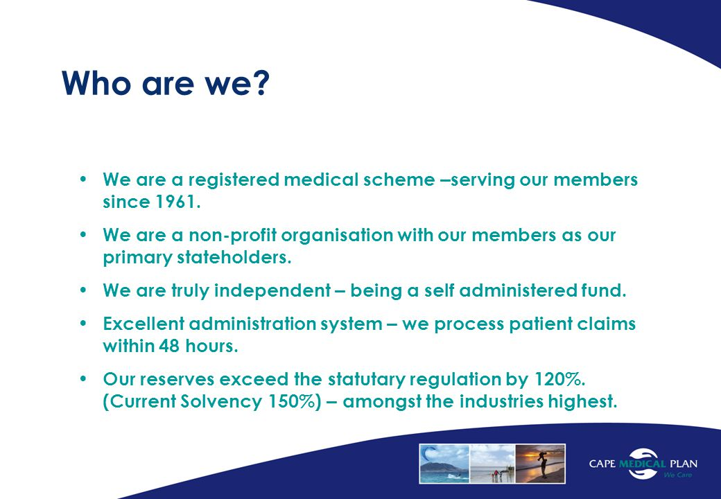 Who are we. We are a registered medical scheme – serving our members since 1961.