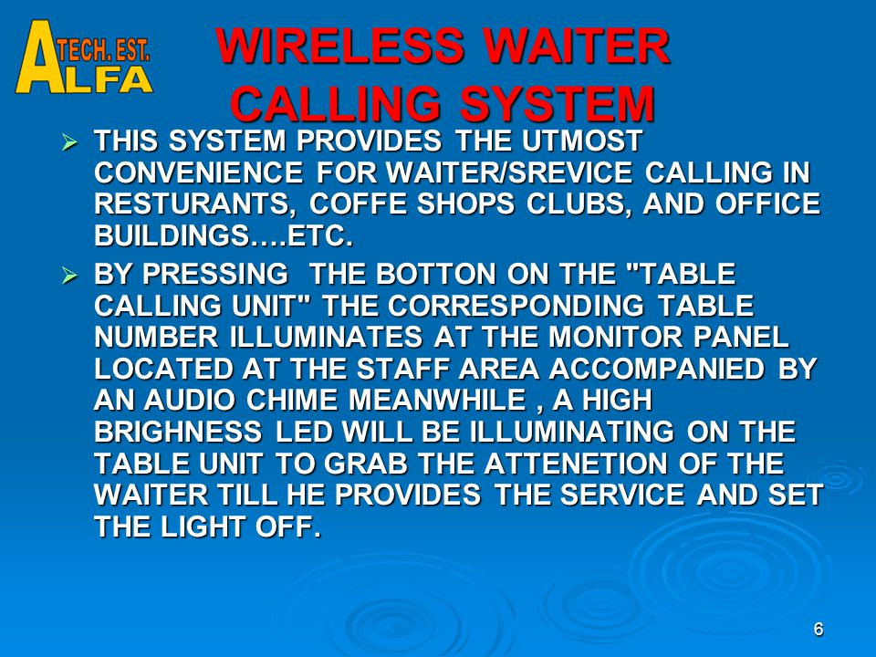 6 WIRELESS WAITER CALLING SYSTEM  THIS SYSTEM PROVIDES THE UTMOST CONVENIENCE FOR WAITER/SREVICE CALLING IN RESTURANTS, COFFE SHOPS CLUBS, AND OFFICE BUILDINGS….ETC.
