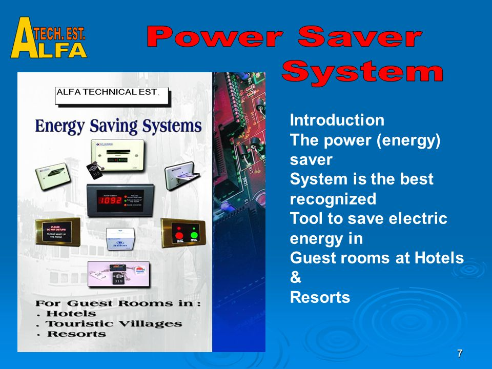 7 Introduction The power (energy) saver System is the best recognized Tool to save electric energy in Guest rooms at Hotels & Resorts
