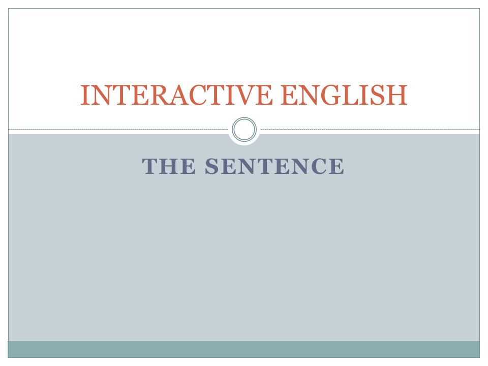 INTERACTIVE ENGLISH THE SENTENCE