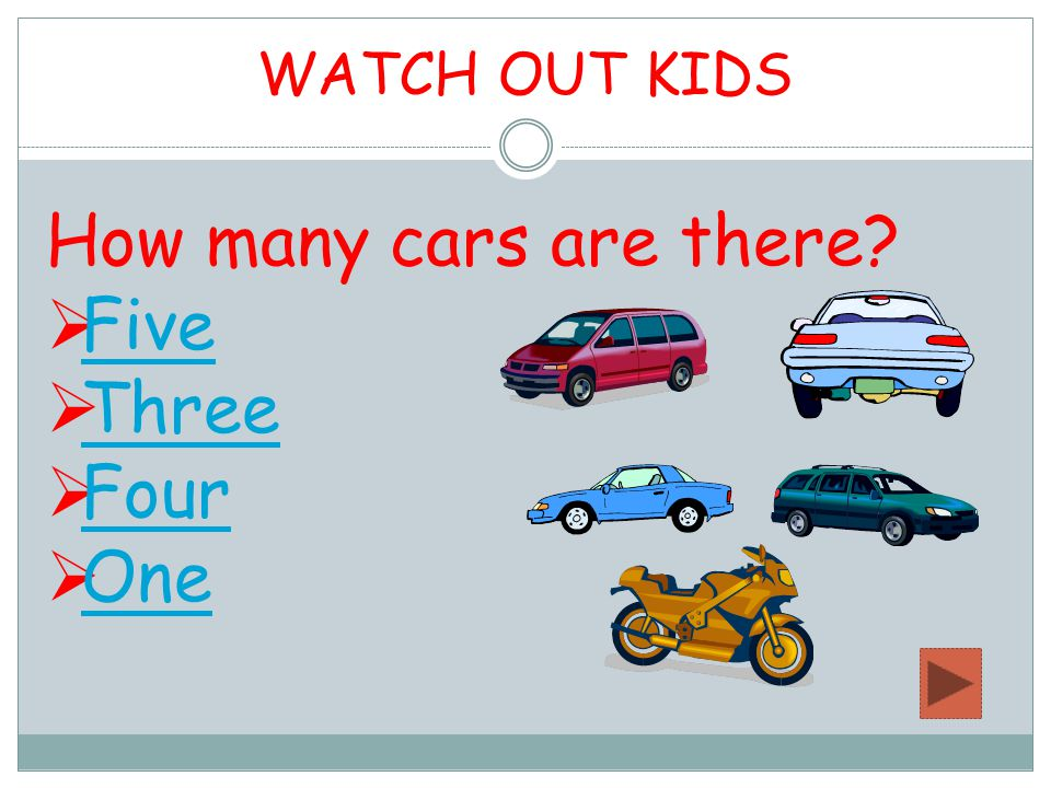 WATCH OUT KIDS How many cars are there?  Five Five  Three Three  Four Four  One One
