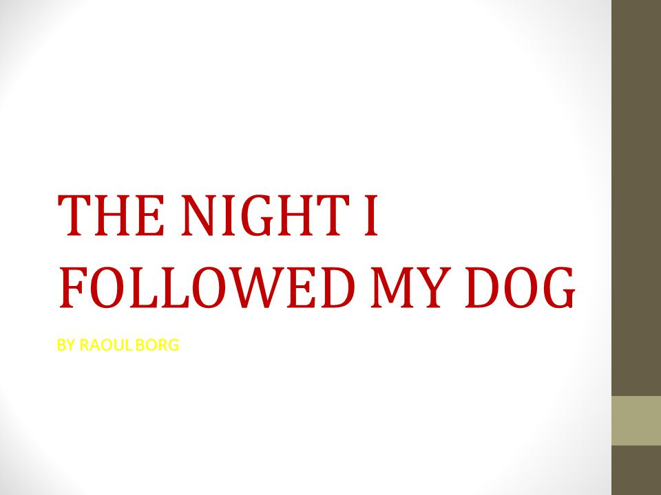 THE NIGHT I FOLLOWED MY DOG BY RAOUL BORG