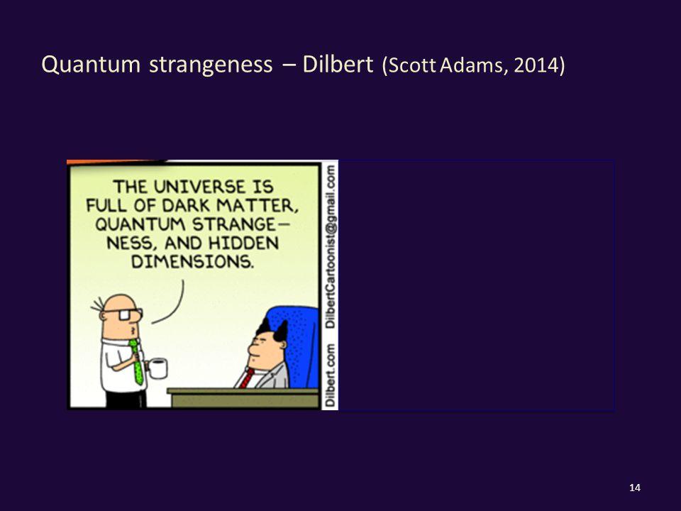 Quantum strangeness – Dilbert (Scott Adams, 2014) 14