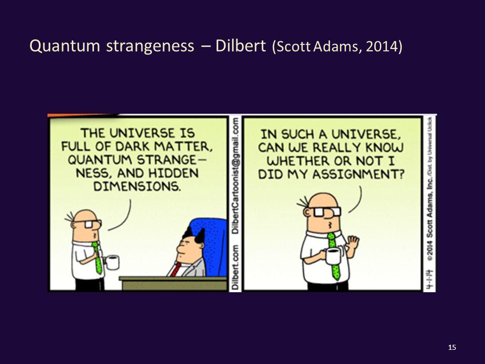 Quantum strangeness – Dilbert (Scott Adams, 2014) 15