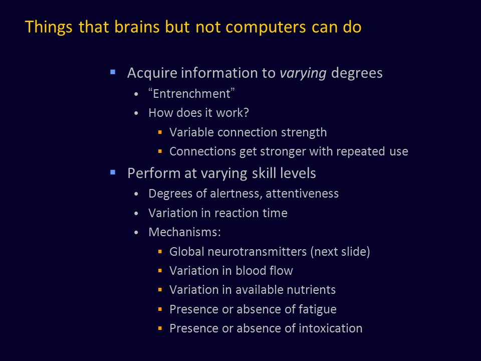 """Things that brains but not computers can do  Acquire information to varying degrees """"Entrenchment"""" How does it work?  Variable connection strength """