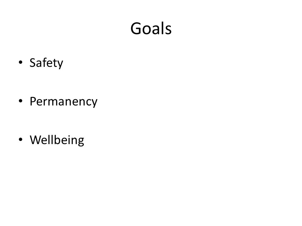 Goals Safety Permanency Wellbeing