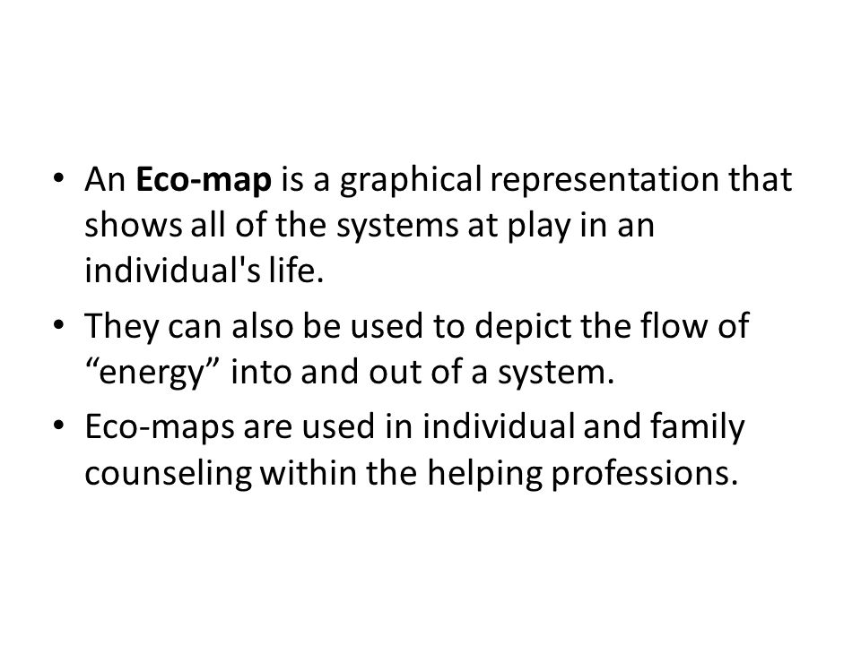 An Eco-map is a graphical representation that shows all of the systems at play in an individual s life.