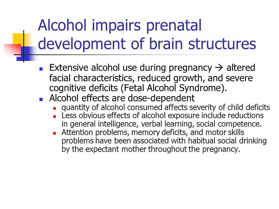 Alcohol impairs prenatal development of brain structures Extensive alcohol use during pregnancy  altered facial characteristics, reduced growth, and