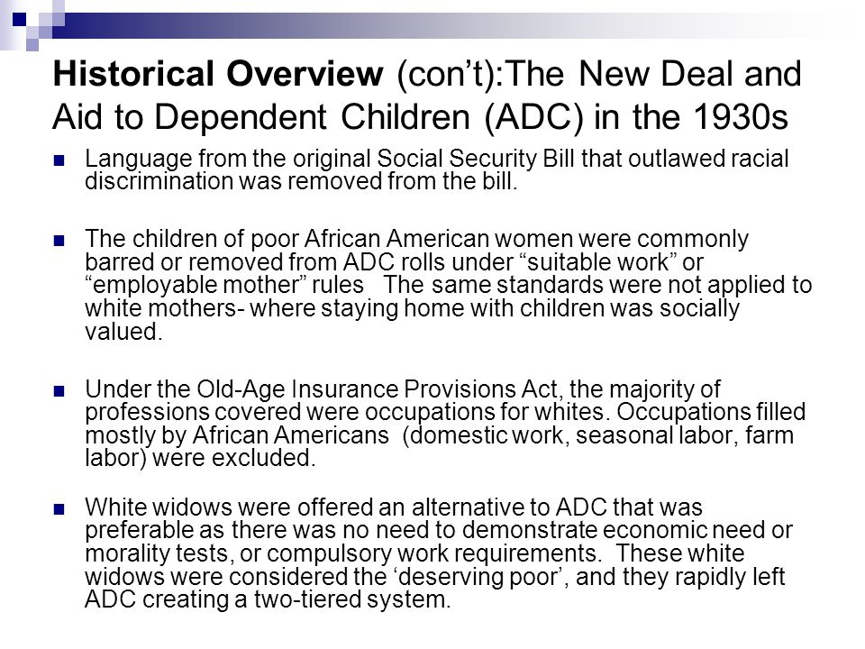 Historical Overview (con't):The New Deal and Aid to Dependent Children (ADC) in the 1930s Language from the original Social Security Bill that outlawe