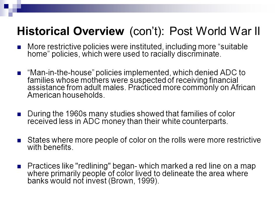 "Historical Overview (con't): Post World War II More restrictive policies were instituted, including more ""suitable home"" policies, which were used to"